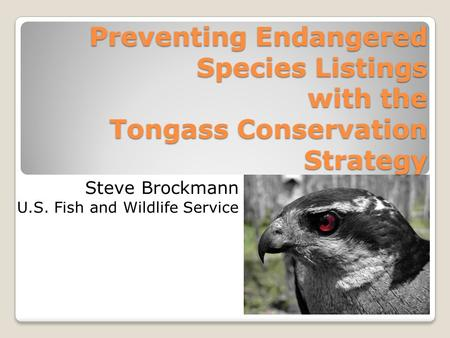 Preventing Endangered Species Listings with the Tongass Conservation Strategy Steve Brockmann U.S. Fish and Wildlife Service.
