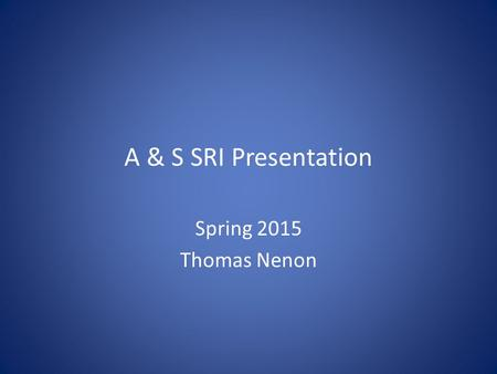 A & S SRI Presentation Spring 2015 Thomas Nenon. A&S SRI Basic Facts The implementation of the SRI at the University of Memphis will not involve any automatic.