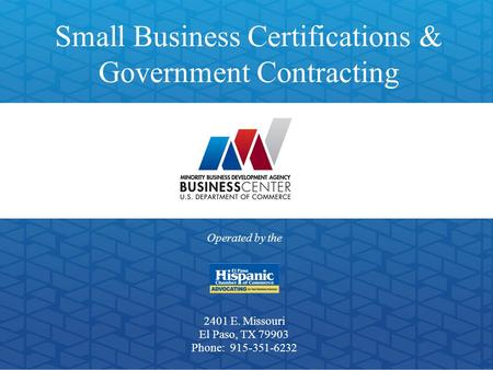 Small Business Certifications & Government Contracting Operated by the 2401 E. Missouri El Paso, TX 79903 Phone: 915-351-6232.