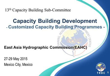13 th Capacity Building Sub-Committee Capacity Building Development - Customized Capacity Building Programmes - East Asia Hydrographic Commission(EAHC)