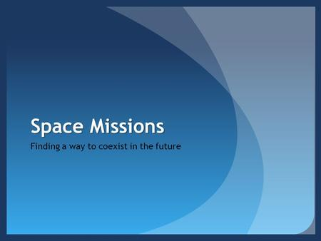 Space Missions Finding a way to coexist in the future.