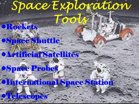 Space Exploration Tools Rockets Space Shuttle Artificial Satellites Space Probes International Space Station Telescopes.