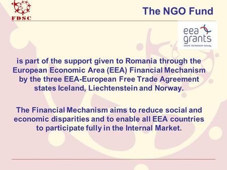 The NGO Fund is part of the support given to Romania through the European Economic Area (EEA) Financial Mechanism by the three EEA-European Free Trade.