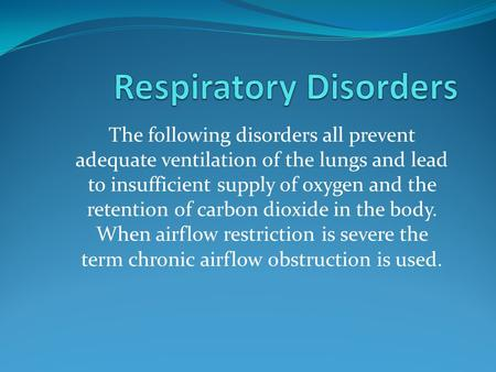 The following disorders all prevent adequate ventilation of the lungs and lead to insufficient supply of oxygen and the retention of carbon dioxide in.