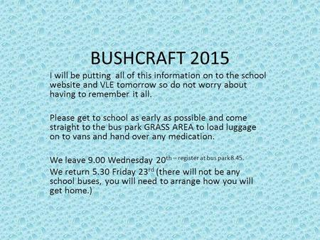 BUSHCRAFT 2015 I will be putting all of this information on to the school website and VLE tomorrow so do not worry about having to remember it all. Please.