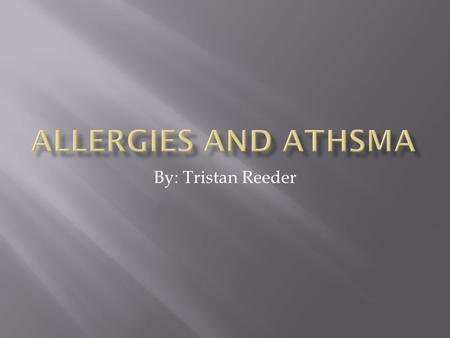 By: Tristan Reeder.  The definition of allergies-a hyper sensitivity in the immune system.