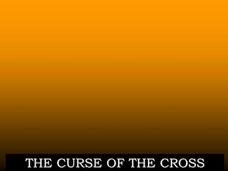 THE CURSE OF THE CROSS.