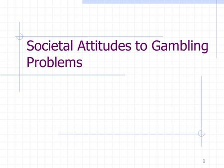 1 Societal Attitudes to Gambling Problems. 2 What I am interested in How does the general public view the nature of gambling problems? Do people believe.