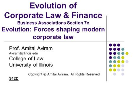 Evolution of Corporate Law & Finance Business Associations Section 7c Evolution: Forces shaping modern corporate law Prof. Amitai Aviram