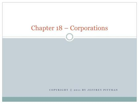 COPYRIGHT © 2011 BY JEFFREY PITTMAN Chapter 18 – Corporations.