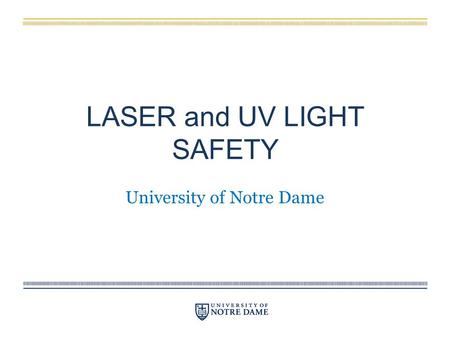 LASER and UV LIGHT SAFETY University of Notre Dame.
