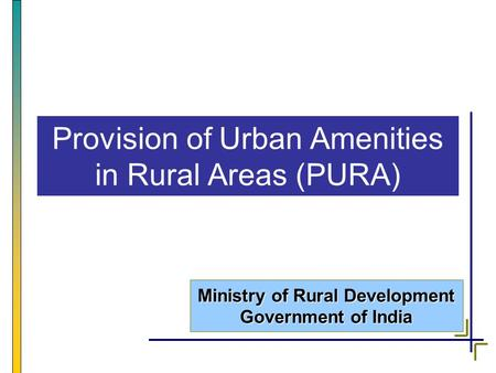 Ministry of Rural Development Government of India Provision of Urban Amenities in Rural Areas (PURA)