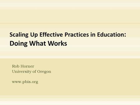 Rob Horner University of Oregon www.pbis.org. Implementation of Evidence-based practices School-wide behavior support Scaling evidence-based practices.