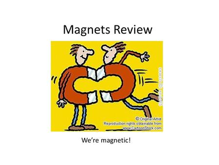 Magnets Review We're magnetic!. What's a magnet? A magnet is a material or object that produces a magnetic field Question: What is a magnetic field then?