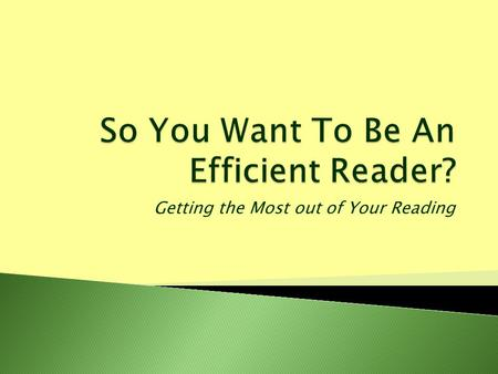 Getting the Most out of Your Reading.  The strategies presented in this workshop are all about helping you to gain efficiency with your assigned readings.