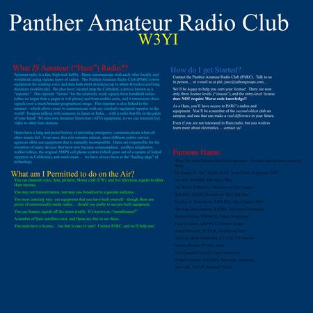 "Panther Amateur Radio Club W3YI What IS Amateur (""Ham"") Radio?? What am I Permitted to do on the Air? Amateur radio is a fun, high-tech hobby. Hams communicate."