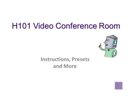 H101 Video Conference Room Instructions, Presets and More.