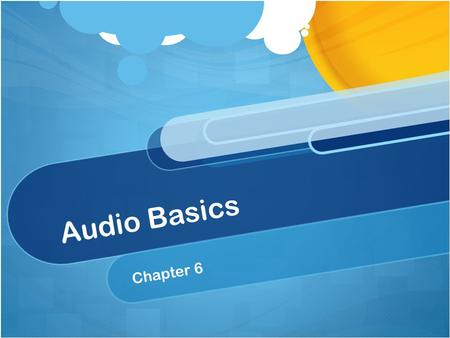 Audio Basics Chapter 6. Ch. 6 Objectives Explain the function of audio for television Identify the most common use of each type of microphone Understand.