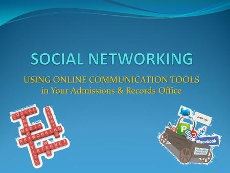 USING ONLINE COMMUNICATION TOOLS in Your Admissions & Records Office.