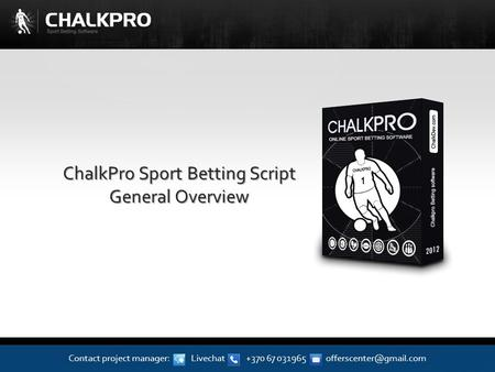 ChalkPro Sport Betting Script General Overview Contact project manager: Livechat +370 67 031965