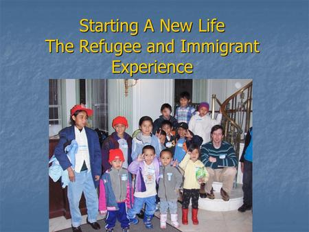 Starting A New Life The Refugee and Immigrant Experience