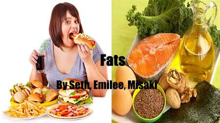 Fats By Seth, Emilee, Misaki. Function of Fats ●Normal growth and development ●Energy (fat is the most concentrated source of energy) ●Absorbing certain.