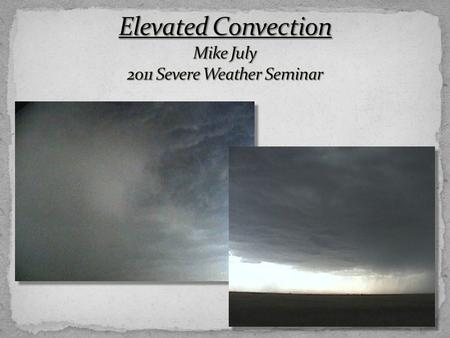 Corfidi, et al. 2008 – convection where air parcels originate from a moist absolutely unstable layer above the PBL. Can produce severe hail, damaging.