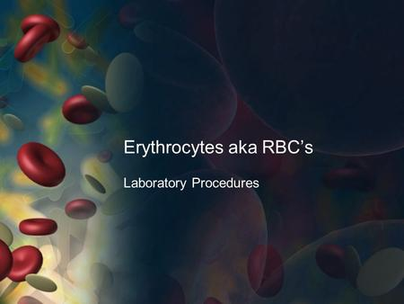 Erythrocytes aka RBC's Laboratory Procedures. What is Blood? Whole Blood = fluid and cells Fluid Component = PLASMA Cellular Component Erythrocytes (RBC)
