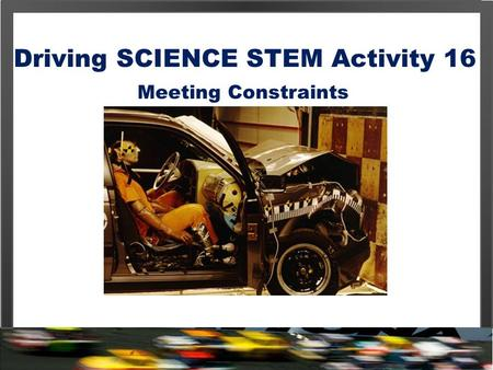 Driving SCIENCE STEM Activity 16 Meeting Constraints.