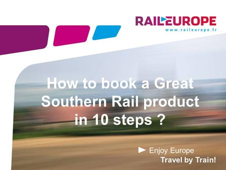 Enjoy Europe Travel by Train! How to book a Great Southern Rail product in 10 steps ?