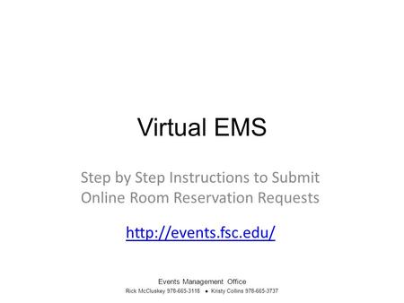Virtual EMS Step by Step Instructions to Submit Online Room Reservation Requests  Events Management Office Rick McCluskey 978-665-3118.