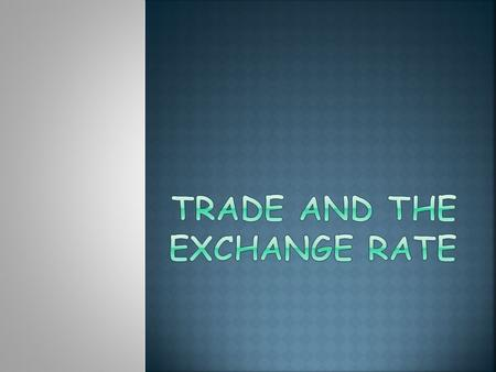  We have several different exchange rates, one for each currency.  It measures how much we would get in terms of the other currency per $1 NZ.