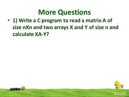 More Questions 1) Write a C program to read a matrix A of size nXn and two arrays X and Y of size n and calculate XA-Y?