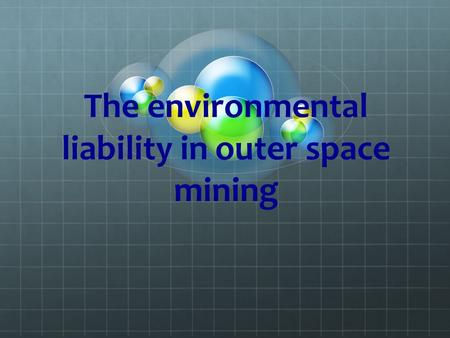 The environmental liability in outer space mining.