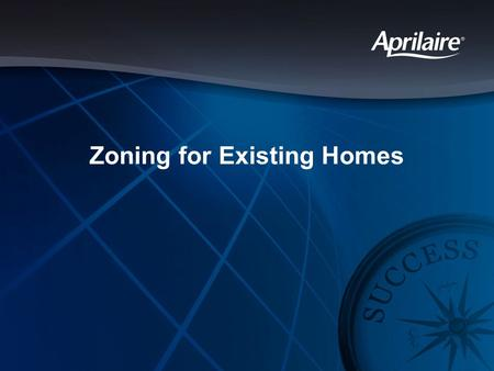 Zoning for Existing Homes. Consumer Research American Home Comfort Study conducted by Decision Analyst 30,000 homeowners surveyed –Replacement, add-on,