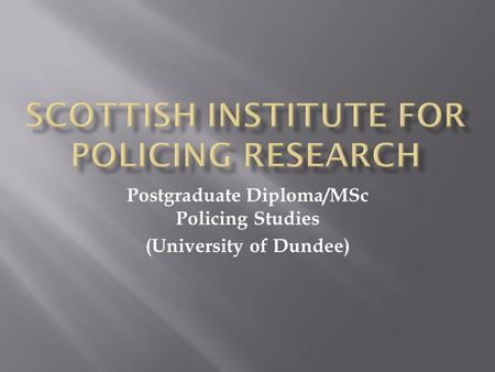 Postgraduate Diploma/MSc Policing Studies (University of Dundee)