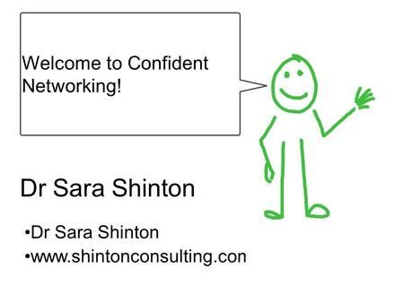 Dr Sara Shinton www.shintonconsulting.com Welcome to Confident Networking!