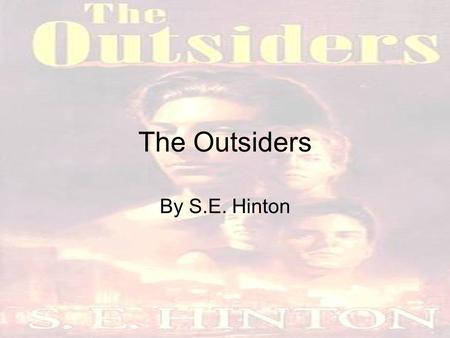 The Outsiders By S.E. Hinton. The Outsiders By S. E. Hinton.
