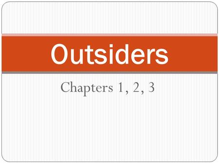 Chapters 1, 2, 3 Outsiders. CHAPTER 1 We see that the Outsiders in Ponyboy's perspective. He is walking home from the movie, which he attended alone,