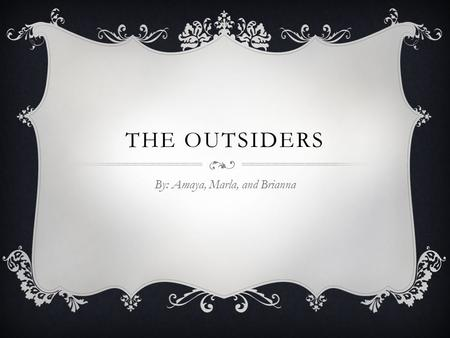 THE OUTSIDERS By: Amaya, Marla, and Brianna. Summary The book The Outsiders is about a rivalry between the Greasers and the Soc. There is three brothers.