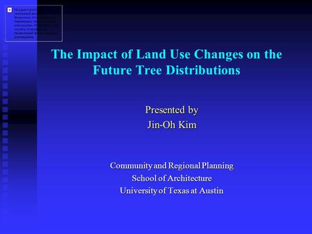 The Impact of Land Use Changes on the Future Tree Distributions Presented by Jin-Oh Kim Community and Regional Planning School of Architecture University.