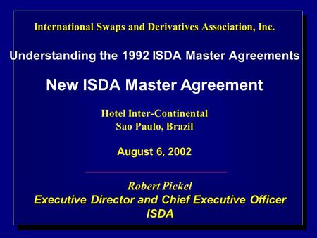 International Swaps and Derivatives Association, Inc. International Swaps and Derivatives Association, Inc. Understanding the 1992 ISDA Master Agreements.
