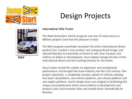 Design Projects NGV International NGV Trucks: The Next Generation Vehicle program was one of many once-in-a- lifetime projects Dave had the pleasure to.