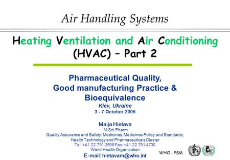 WHO - PSM Air Handling Systems Heating Ventilation and Air Conditioning (HVAC) – Part 2 Pharmaceutical Quality, Good manufacturing Practice & Bioequivalence.