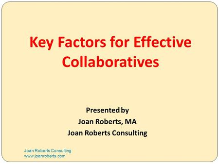 Key Factors for Effective Collaboratives Joan Roberts Consulting