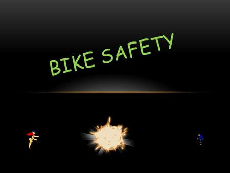 BIKE SAFETY WHY KIDS DON'T WEAR A BIKE HELMET??? Each year, about 400,000 children under the age of 15 are treated in U.S. hospital emergency rooms for.