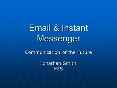 Email & Instant Messenger Communication of the Future Jonathan Smith MIS.