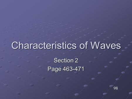 Characteristics of Waves Section 2 Page 463-471 98.