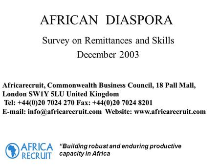 "AFRICAN DIASPORA Survey on Remittances and Skills December 2003 ""Building robust and enduring productive capacity in Africa Africarecruit, Commonwealth."