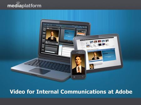 Video for Internal Communications at Adobe. About Adobe Adobe Systems (NASDAQ: ABDE) is a multinational computer software company focused upon the creation.